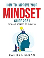 How to Improve Your Mindset Guide 2021: Tips and Secrets to Success