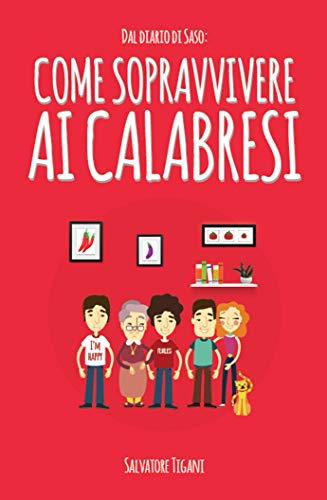 Come sopravvivere ai Calabresi (Dal Diario di Saso Vol. 1)
