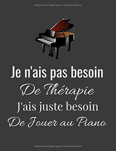 Je n'ais pas besoin De Thérapie J'ais juste besoin De jouer au Piano: cahier de partition original sur la piano / 8,5*11 pouces 120 pages ... à offrir en cadeau