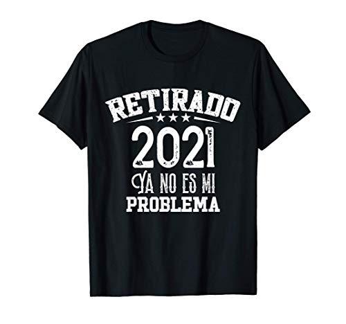 Retirado Ya No Es Mi Problema Regalo Jubilado 2021 Fiesta Camiseta