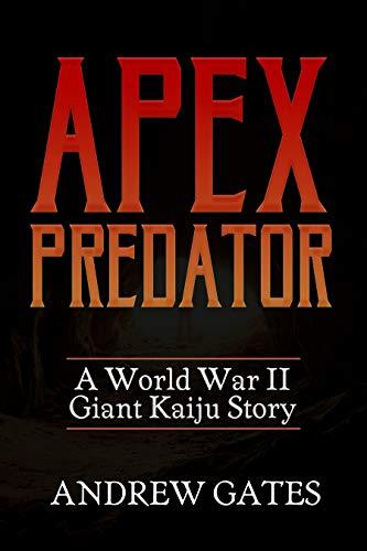 Apex Predator (A World War II Giant Kaiju Story) (English Edition)
