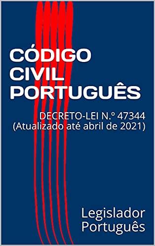 CÓDIGO CIVIL PORTUGUÊS: DECRETO-LEI N.º 47344 (Atualizado até abril de 2021)