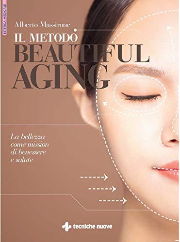 Il Metodo Beautiful Aging La Bellezza Come Mission Di Benessere E Salute Ebook Massirone Alberto Amazon It Kindle Store