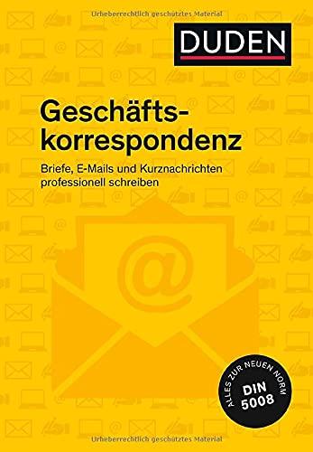 Duden Ratgeber – Geschäftskorrespondenz: Briefe, E-Mails und Kurznachrichten professionell schreiben