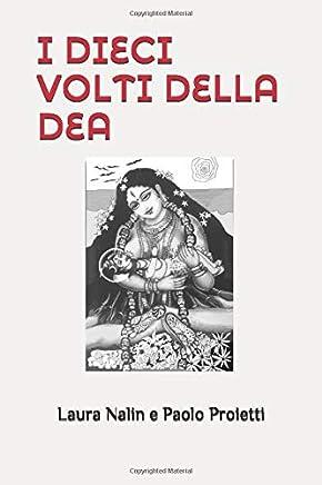 I DIECI VOLTI DELLA DEA: Le Daśa Mahāvidyā come tecnica di integrazione dell'Energia Femminile