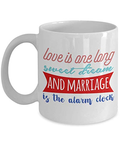 Love Is One Long Sweet Dream And Marriage Is The Alarm Clock- White Porcelain Coffee Mug 11 Oz Funny Quotes Coffee Mug