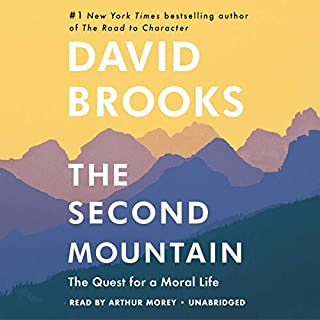 The Second Mountain     How People Move from the Prison of Self to the Joy of Commitment              By:                                                                                                                                 David Brooks                               Narrated by:                                                                                                                                 Arthur Morey                      Length: 12 hrs and 58 mins     236 ratings     Overall 4.4