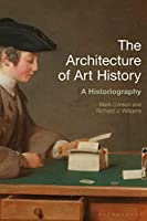 The Architecture of Art History: A Historiography (History of Art and Architecture)