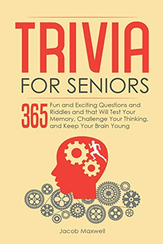 Trivia for Seniors: 365 Fun and Exciting Questions and Riddles and That Will Test Your Memory,...