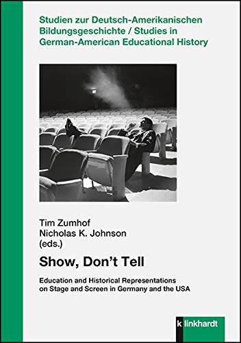Show, Don't Tell: Education and Historical Representations on Screen and Stage in Germany and the USA (Studien zur Deutsch-Amerikanischen ... in ... in German-American Educational History)