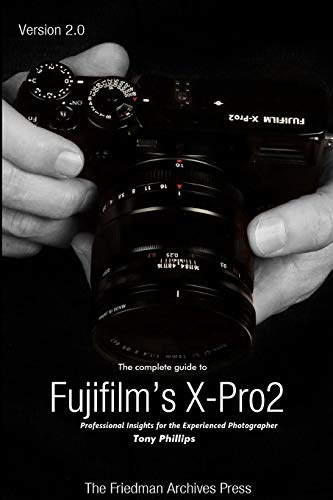 The Complete Guide to Fujifilm's X-Pro2 (B&W Edition)