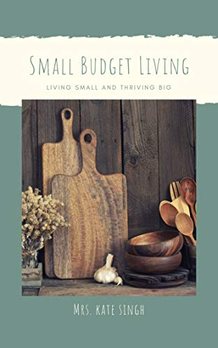 Small Budget Home: Living Small And Thriving Big by [Mrs. Kate Singh]