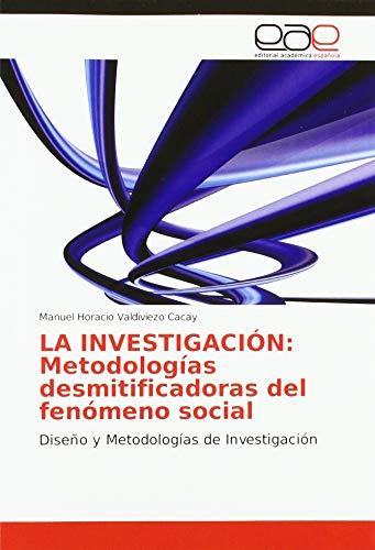 LA INVESTIGACIÓN: Metodologías desmitificadoras del fenómeno social: Diseño y Metodologías de Investigación