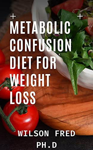 Metabolic Confusion Diet for Weight Loss: The Easy Beginners Guide To Increasing Metabolic Rate For Weight Loss and Mouth-Watering Healthy Recipes (English Edition)