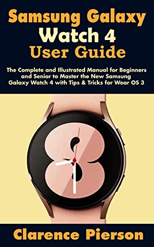 Samsung Galaxy Watch 4 User Guide: The Complete and Illustrated Manual for Beginners and Senior to Master the New Samsung Galaxy Watch 4 with Tips & Tricks for Wear OS 3 (English Edition)