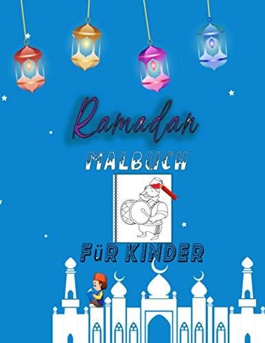 Ramadan Malbuch für Kinder: Färbung (Hilal, Moscheen, Ramadan Laternen, Gebetsteppiche, Islamische geometrische Formen, Bilder der Ramadan Atmosphäre) ... für muslimische Kinder . (german edition)