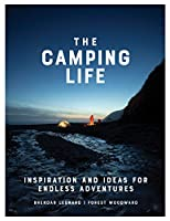The Camping Life: Inspiration and Ideas for Endless Adventures