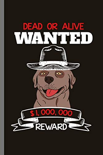 Dead or Alive Wanted: For Dogs Puppy Animal Lovers Cute Animal Composition Book Smiley Sayings Funny Vet…