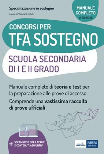Concorsi per TFA Sostegno Scuola Secondaria di I e II grado: Manuale completo di teoria e test per la preparazione alle prove di accesso. Comprende una vastissima raccolta di prove ufficiali