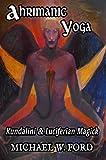 Ahrimanic Yoga: Kundalini & Luciferian Magick