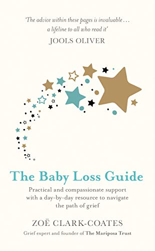 The Baby Loss Guide: Practical and compassionate support with a day-by-day resource to navigate the path of grief by [Zoe  Clark-Coates]