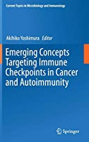 Emerging Concepts Targeting Immune Checkpoints in Cancer and Autoimmunity (Current Topics in Microbiology and Immunology)