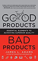 Good Products, Bad Products: Essential Elements to Achieving Superior Quality