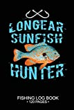 Longear Sunfish Hunter Fishing Log Book 120 Pages: Cool Freshwater Game Fish Saltwater Fly Fishes Journal Composition Notebook Notes Day Planner Notepad