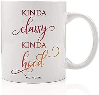 Kinda Classy Kinda Hood Coffee Mug Gift Idea Cute Hip Hop Female Sarcasm Pretty Woman's Birthday Christmas All Occasion Present for Wife Friend Sister Coworker 11oz Ceramic Tea Cup Digibuddha DM0352
