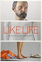 Like Life: Sculpture, Color, and the Body (Metropolitan Museum of Art Series)