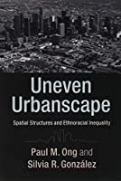 Uneven Urbanscape: Spatial Structures and Ethnoracial Inequality (Cambridge Studies in Stratification Economics: Economics and Social Identity)