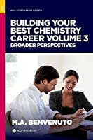 Building Your Best Chemistry Career, Volume 3: Broader Perspectives (ACS Symposium)