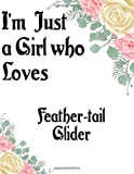 I'm Just a Girl who Loves Feather-tail Glider Journal and Sketchbook: a Large Notebook with Blank and Ruled Paper for Sketching and Notes