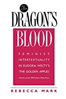 """The Dragon's Blood: Feminist Intertextuality in Eudora Welty's """"The Golden Apples"""""""