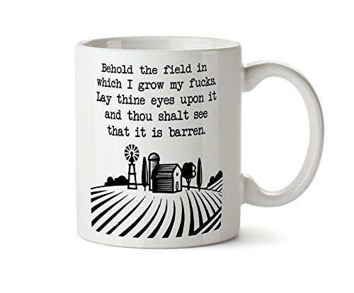 Behold the Field in Which I Grow My s. It is barren. Funny Gift Offensive Rude Coffee Mug Cup 11 Ounce Tea (White)