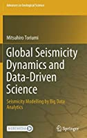 Global Seismicity Dynamics and Data-Driven Science: Seismicity Modelling by Big Data Analytics (Advances in Geological Science)