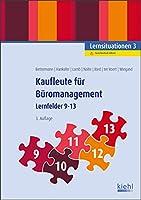Kaufleute fuer Bueromanagement - Lernsituationen 3: Lernfelder 9-13