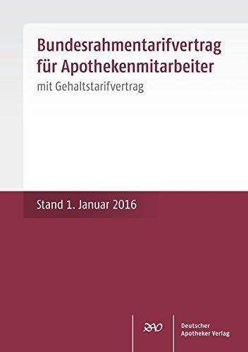 Bundesrahmentarifvertrag für Apothekenmitarbeiter: mit Gehaltstarifvertrag Stand: 1. Januar 2016 by Bundesrahmentarifvertrag (2016-02-23)