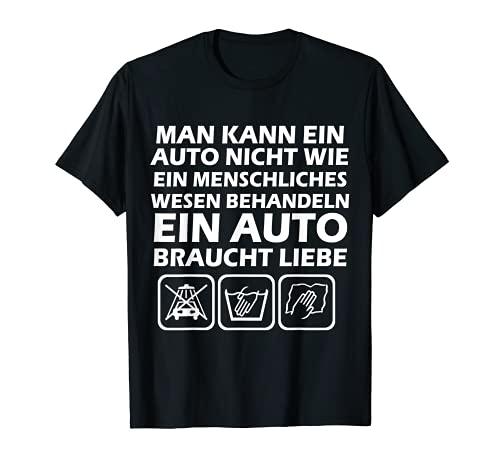 Lustiger Auto Spruch | Ein Auto braucht Liebe | Geschenk T-Shirt