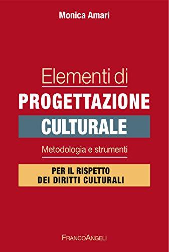 Elementi di progettazione culturale: Metodologia e strumenti per il rispetto dei diritti culturali