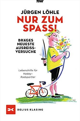 Nur zum Spaß - Brägels neueste Ausreißversuche: Lebenshilfe für Hobby-Radsportler