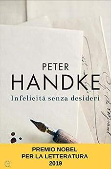 Infelicità senza desideri di [Peter Handke, B. Bianchi]
