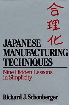 Japanese Manufacturing Techniques: Nine Hidden Lessons in Simplicity by Richard J. Schonberger (1982-11-01)