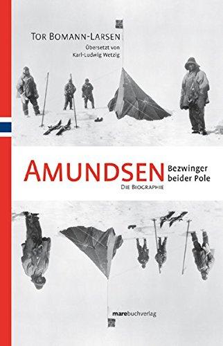 Amundsen. Bezwinger beider Pole: Die Biographie
