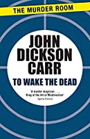 To Wake The Dead (Dr Gideon Fell)