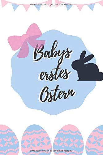 Babys erstes Ostern: Oster-Erinnerungsbuch (blanko) zum Ausfüllen & Einkleben der schönsten Fotos & Erinnerungen an das erste Osterfest
