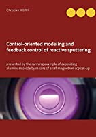 Control-oriented modeling and feedback control of reactive sputtering: presented by the running example of depositing aluminum oxide by means of an rf magnetron ccp set-up
