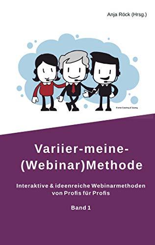 Variier-meine-(Webinar)Methode: Interaktive & ideenreiche Webinarmethoden von Profis für Profis (Band 1)