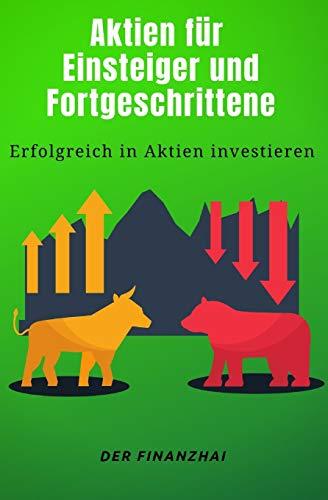 Aktien für Einsteiger und Fortgeschrittene: Erfolgreich in Aktien investieren