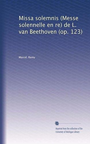 Missa solemnis (Messe solennelle en re) de L. van Beethoven (op. 123) (French Edition)